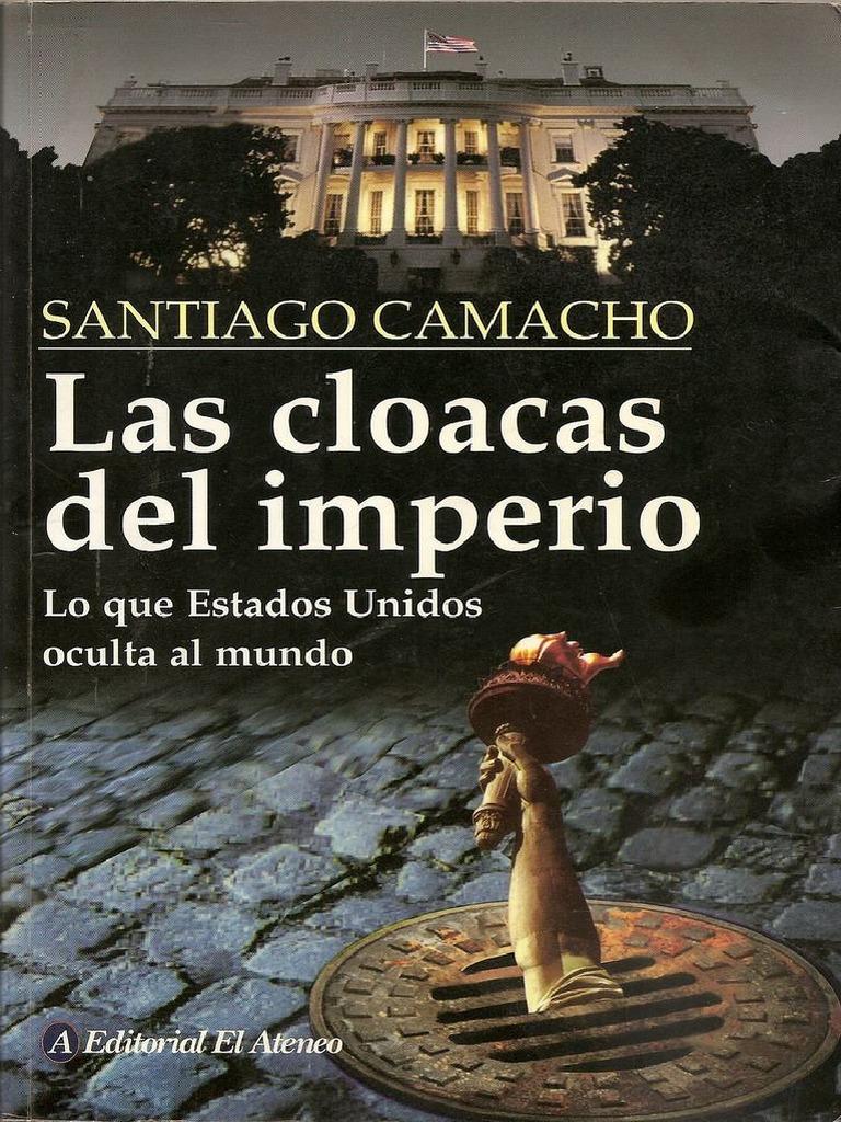 Santiago camacho las cloacas del imperio lo que eeuu oculta al mundo malvernweather Images