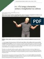Sergio Canavero_ «Ya Tengo Cincuenta Personas Dispuestas a Trasplantar Su Cabeza a Otro Cuerpo» - ABC