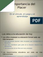 La importancia del Placer en el vinculo, el juego y el aprendizaje - Charla para el Colegio Trenner Abril 2011 vs 4.ppt