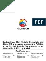 Sociocrítica. Del Modelo Socialista del Siglo XXI y la nueva estructura Política y Social del Estado Venezolano y su desarrollo Político y Social