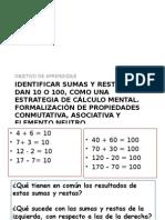 Identificar sumas y restas que dan como resultado 10 o 100, como una estrategia de cálculo mental. Formalización de propiedades conmutativa, asociativa y elemento neutro