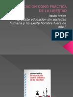 LA EDUCACION COMO PRACTICA DE LA LIBERTAD.pptx