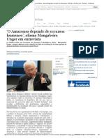 'O Amazonas Depende de Recursos Humanos', Afirma Mangabeira Unger Em Entrevista _ Notícias _ Acritica