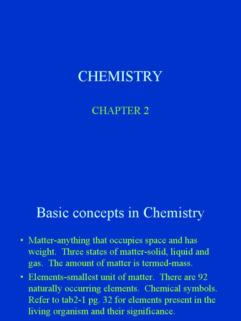 chemistry concepts Basic concepts of chemistry chemistry can broadly be defined as the study of matter and its changes the (3) physical states of matter are solids, liquids and gases matter can undergo both physical and chemical changes matter can exist as elements, compounds, or as homogeneous and heterogeneous mixtures.