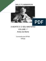 Camille Flammarion - A Morte e o Seu Misterio - Vol 1 - Antes Da Morte