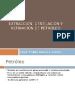 Extracción, destilación y refinación de petróleo