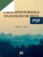 EMERSON EDUARDO RODRIGUES A Bem-Aventurança Da Eleição de Deus, Por Doutrina Eleição, Cap. 10 - Arthur Walkignton Pink