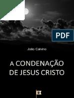 EMERSON EDUARDO RODRIGUES A Condenação de Jesus Cristo - João Calvino
