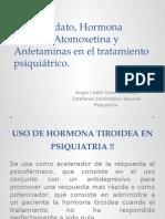 Ritalina, Atomoxetina, H.tiroidea, Anfetaminas