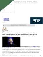 Steve Jobs Não Permitia Aos Filhos Pequenos Usar o iPad Em Casa - Blog Do Empreendedor - Estadao.com