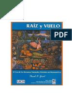 Raiz y Vuelo. El Uso de Los Recurso Naturales Vivientos en Mesoamérica