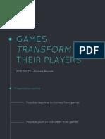 Games Transform Their Players
