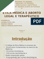 Abordagem sobre Etica Medica e Aborto Legal e Terapeutico
