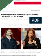 El Cantante de Maná Afirmó Que Cristina Kirchner Los Echó de La Casa Rosada _ I