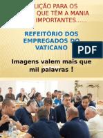 O Papa Francisco no Refeitório dos empregados do Vaticano... (s)