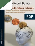 Dufour Dany Robert - El Arte De Reducir Cabezas.pdf