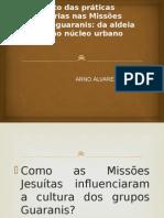 O Impacto Das Práticas Missionárias Nas Missões Jesuítico-guaranis Da Aldeia Guarani Ao Núcleo Urbano Colonial