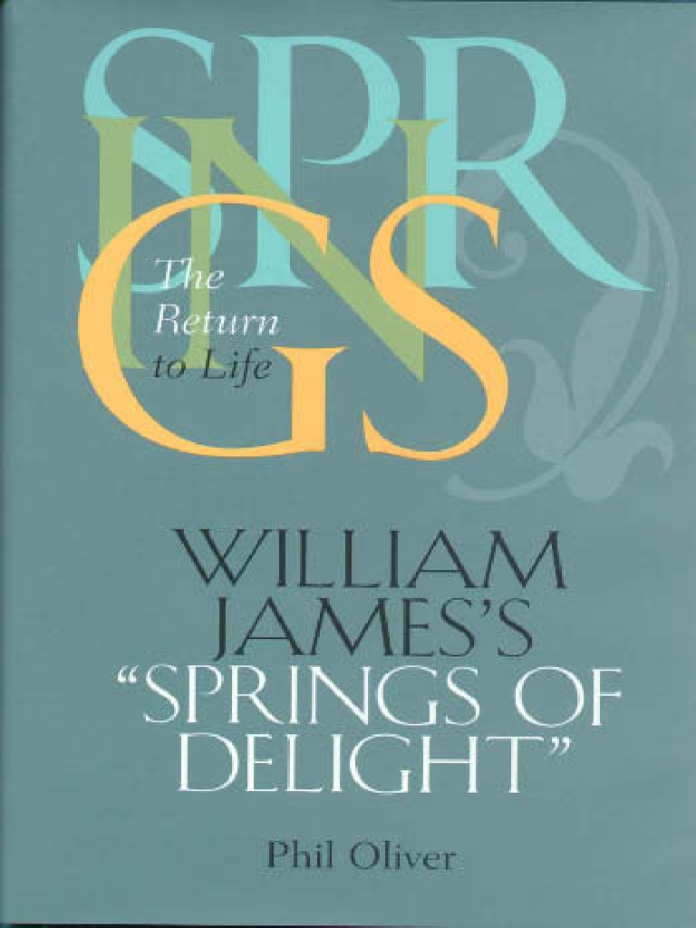 Phil Oliver-William James's Springs of Delight_ the Return to Life (the  Vanderbilt Library of American Philosophy) (2000) | Consciousness |  Epistemology