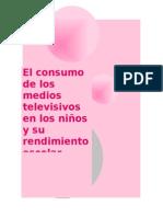 El Consumo de Los Medios Televisivos en Los Niños y Su Rendimiento Escolar