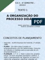 Texto 1 - A OrgA ORGANIZAÇÃO DO PROCESSO DIDÁTICOanização Do Processo Didático 2014 2