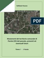 Mutamenti del territorio comunale di Parete (CE) del passato, presenti ed eventuali futuri - Tomo I
