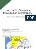 Oleoducto, Camisea y Privatisacion de Petroperú.pptx