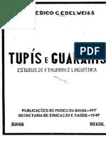 EDELWEISS, Frederico G. - Tupís e Guaranís= estudos de etnonímia e linguística. Publicações do Museu da Bahia, n.7. Salvador= Bahia, Secretaria de Educação e Saúde, 1947