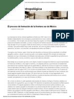 El Proceso de Formación de La Frontera Sur de México _ Dimensión Antropológica
