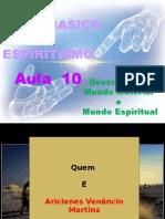 ( Espiritismo) - C B - Aula 10 - Descricao Do Mundo Material E Espiritual # 01.pptx