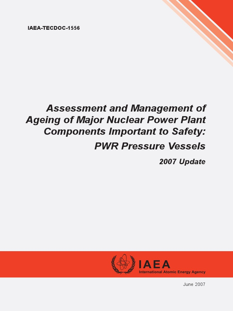 IAEA 1556 Assessment and management of ageing of major nuclear power plant  components important to safety PWR pressure vessels 2007 update.pdf ...