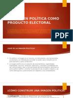 La Imagen Política Como Producto Electoral