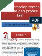 Etika Terhadap Teman Sejawat Dan Profesi Lain.dr
