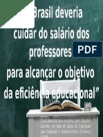 O BRASIL PRECISA INVESTIR EM SALÁRIO DE PROFESSOR.pptx