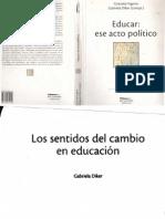 Diker. Los Sentidos Del Cambio en Educación. en Educar Ese Acto Políticopdf