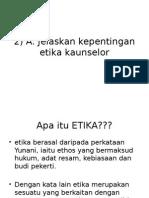 2) a. Jelaskan Kepentingan Etika Kaunselor