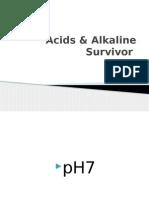 acids   alkaline survivor