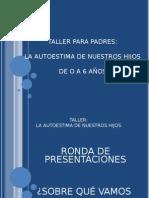 TALLER PARA PADRES:LA AUTOESTIMA DE NUESTROS HIJOSDE O A 6 AÑOS