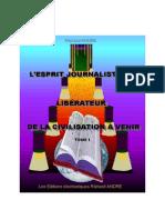 L'ESPRIT JOURNALISTIQUE LIBÉRATEUR DE LA CIVILISATION A VENIR —TOME I