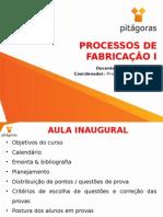 ProcessosFabricacao I EngªProducao AulaInaugural 2015 2