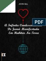 A Infinita Condescendência de Jeová Manifestada em Habitar na Terra - John Gill.pdf