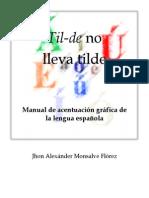Til-De No Lleva Tilde. Manual de Acentuación Gráfica de La Lengua Española Jhon Alexánder Monsalve Flórez