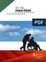 Manual de Formacion. La Atencion y El Cuidado de Las Personas en Situacion de Dependencia. 2011
