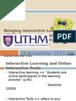 Bringing Interactive Learning to UTHM