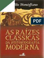 Arnaldo Momigliano - As Raizes Classicas Da Historiografia Moderna
