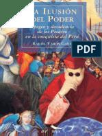 La Ilusión Del Poder. Apogeo y Decadencia de Los Pizarro en La Conquista Del Perú - Varón, Rafael