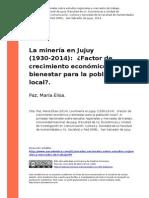 Paz, Maria Elisa (2014). La Mineria en Jujuy (1930-2014) Factor de Crecimiento Economico y Bienestar Para La Poblacion Localo