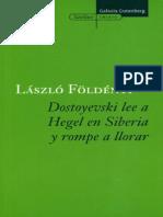 Dostoyevski Lee a Hegel en Siberia y Rompe a Llorar Laszlo Foldemyi