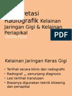 Interpretasi Radiografik Kelainan Jaringan Gigi & Kelainan Periapikal