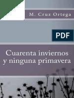 Cuarenta Inviernos Y Ninguna Pr - M. Cruz Ortega