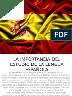 La Importancia Del Estudio de La Lengua Española